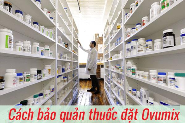 Cách bảo quản thuốc Ovumix