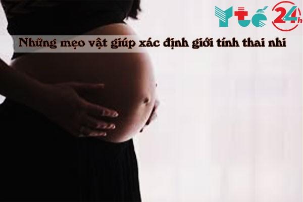 Ngoài ra còn một số mẹo vặt dân gian để đoán giới tính thai nhi