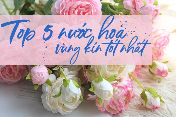 Nước hoa vReview 5 nước hoa vùng kín tốt nhất hiện nayùng kín