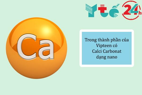 Trong thành phần của Vipteen có  Calci Carbonat  dạng nano