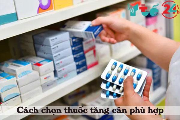 Cách chọn thuốc tăng cân an toàn và phù hợp