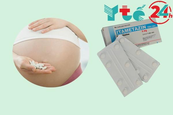Phụ nữ có thai có dùng Itametazin được không?