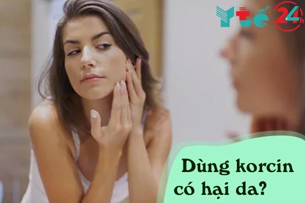 Thuốc bôi Korcin có hại da không?