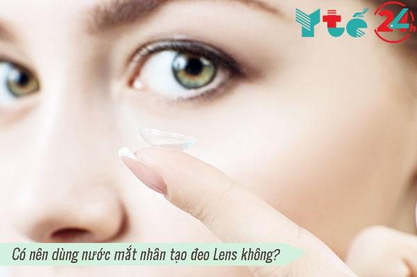 Có nên dùng nước mắt nhân tạo đeo Lens không?