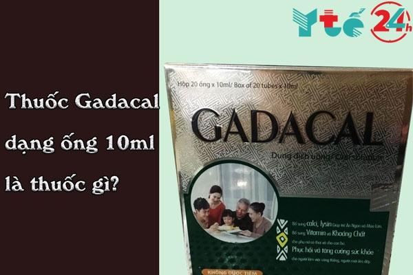 Thuốc ống Gadacal 10ml là gì?
