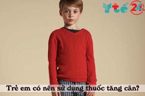 Trẻ em trong giai đoạn phát triển bị còi xương chưa nên dùng thuốc tăng cân