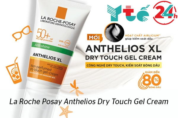 Kem chống nắng Anthelios Dry Touch Gel Cream