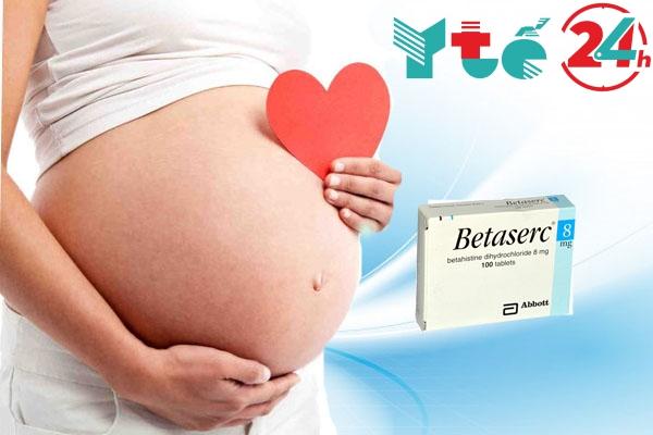 Betaserc có dùng được cho bà bầu và phụ nữ đang cho con bú không?