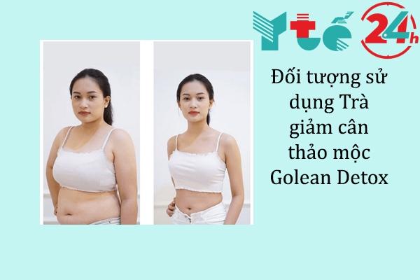 Đối tượng nào cần sử dụng Trà giảm cân thảo mộc Golean Detox