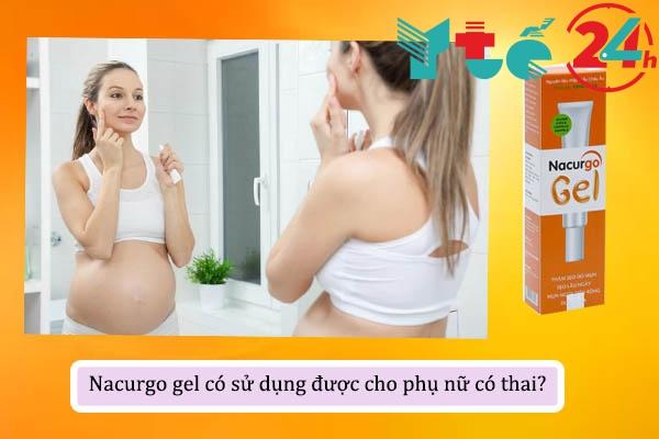 Nacurgo gel có sử dụng được cho phụ nữ có thai và phụ nữ đang cho con bú không?