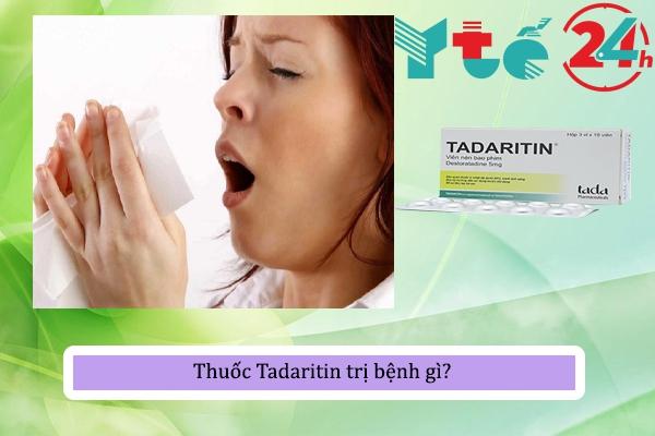 Thuốc Tadaritin trị bệnh gì?