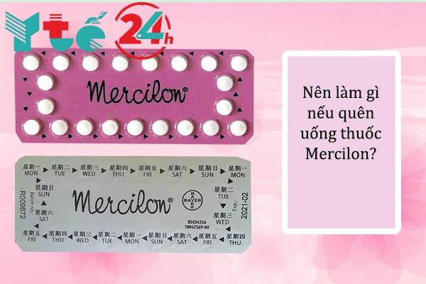 Nên làm gì nếu quên uống thuốc Mercilon?