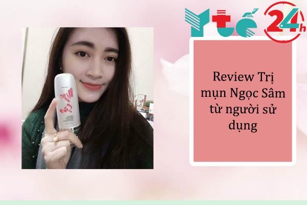 Review Trị mụn Ngọc Sâm từ người sử dụng