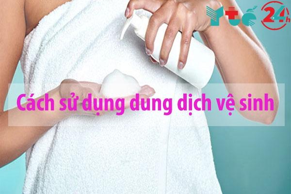 Cách sử dụng dung dịch vệ sinh phụ nữ