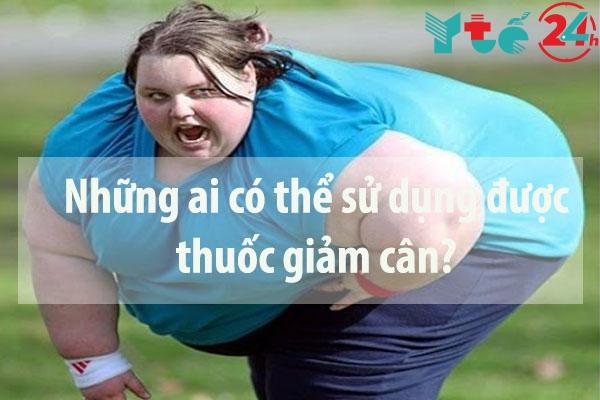 Những ai có thể sử dụng được thuốc giảm cân?