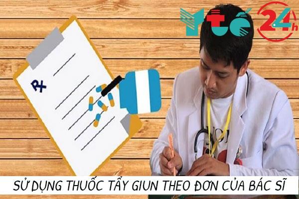 Sử dụng thuốc tẩy giun theo đơn của bác sĩ