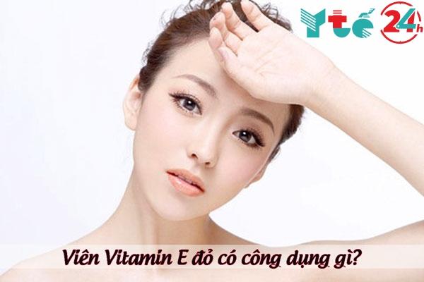 Viên Vitamin E đỏ có công dụng gì?
