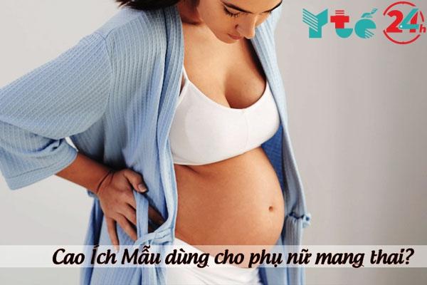 Có nên dùng Cao Ích Mẫu cho phụ nữ mang thai không?