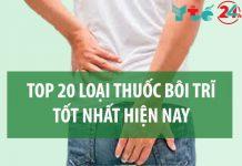 Top 20 loại thuốc bôi trĩ tốt nhất hiện nay