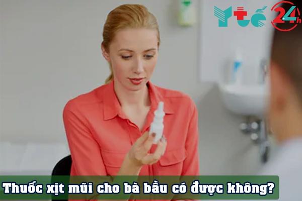 Thuốc xịt mũi có dùng được cho bà bầu và phụ nữ cho con bú không?