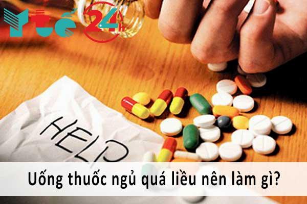 Uống thuốc ngủ quá liều nên làm gì?
