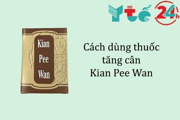 Cách dùng thuốc tăng cân Kian Pee Wan