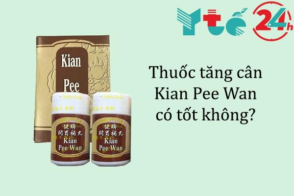 Thuốc tăng cân Kian Pee Wan có tốt không?