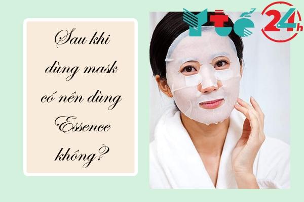 Sau khi đắp mặt nạ có nên sử dụng Essence không?