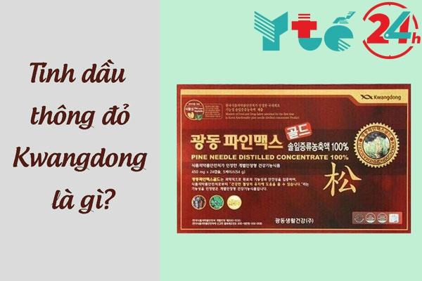 Tinh dầu thông đỏ cao cấp Kwangdong là gì?