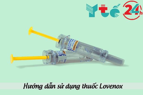 Hướng dẫn sử dụng thuốc Lovenox