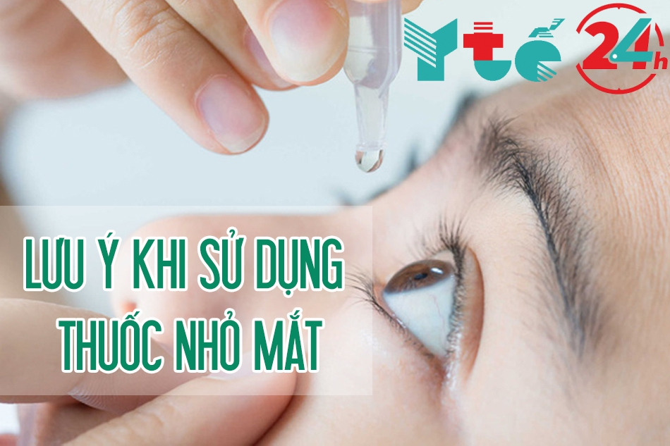 Một số lưu ý khi dùng thuốc nhỏ mắt
