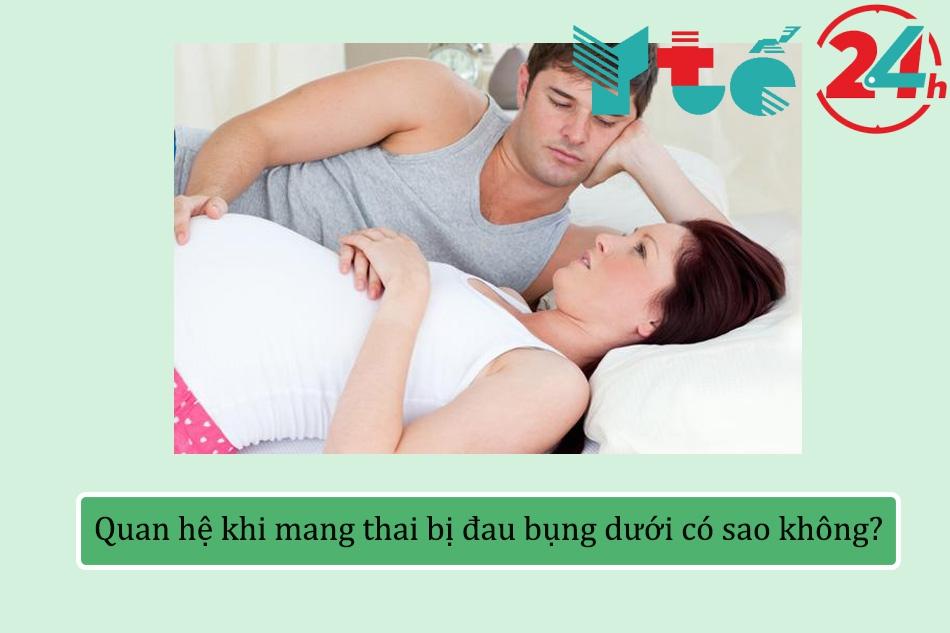 Quan hệ khi mang thai bị đau bụng dưới có sao không?